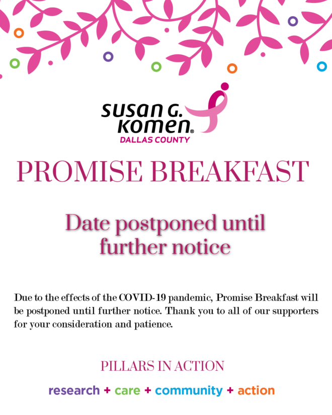 Susan G. Komen Dallas County Promise Breakfast  Date postponed until further notice  Pillars in Action    research + care + community + action